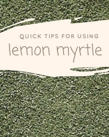 Quick tips for using lemon myrtle